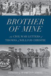 Brother of Mine: The Civil War Letters of Thomas and William Christie