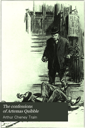 """The Confessions of Artemas Quibble: Being the Ingenuous and Unvarnished History of Artemas Quibble, Esquire, One-time Practitioner in the New York Criminal Courts, Together with an Account of the Divers Wiles, Tricks, Sophistries, Technicalities, and Sundry Artifices of Himself and Others of the Fraternity, Commonly Yclept """"shysters"""" Or """"shyster Lawyers"""""""