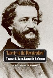 """Liberty to the Downtrodden"": Thomas L. Kane, Romantic Reformer"