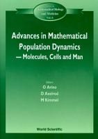 Advances In Mathematical Population Dynamics    Molecules  Cells And Man   Proceedings Of The 4th International Conference On Mathematical Population Dynamics PDF