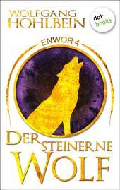 Enwor - Band 4: Der steinerne Wolf: Die Bestseller-Serie