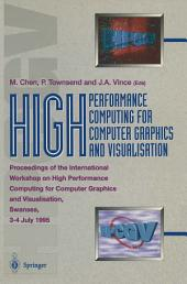High Performance Computing for Computer Graphics and Visualisation: Proceedings of the International Workshop on High Performance Computing for Computer Graphics and Visualisation, Swansea 3–4 July 1995