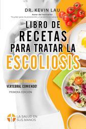 Libro de recetas para tratar la escoliosis: ¡Mejora tu columna vertebral comiendo!