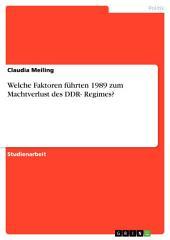 Welche Faktoren führten 1989 zum Machtverlust des DDR- Regimes?