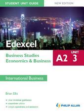 Edexcel A2 Business Studies/Economics and Business: Unit 3 New Edition Student Unit Guide: International Business: Student Unit Guide