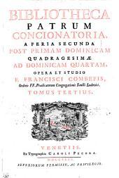 BIBLIOTHECA PATRUM CONCIONATORIA, A FERIA SECUNDA POST PRIMAM DOMINICAM QUADRAGESIMAE AD DOMINICAM QUARTAM.: TOMUS TERTIUS, Volume 3