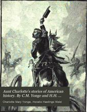Aunt Charlotte's stories of American history. By C.M. Yonge and H.H. Weld