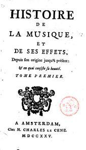 Histoire de la musique, et de ses effets, depuis son origine jusqu'à présent, & en quoi consiste sa beauté: Volume1