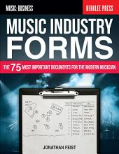 Music Industry Forms: The 75 Most Important Documents for the Modern Musician