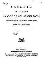 La Casa de los abates locos: Saynete intitulado La Casa de los abates locos: representado en los teatros de la Carte: para diez personas