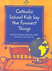 Catholic School Kids Say the Funniest Things