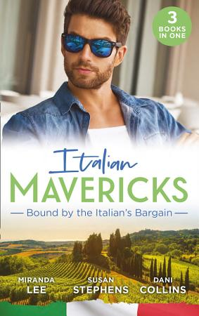 Italian Mavericks  Bound By The Italian s Bargain  The Italian s Ruthless Seduction   Bound to the Tuscan Billionaire   Bought by Her Italian Boss PDF