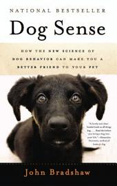 Dog Sense: How the New Science of Dog Behavior Can Make You A Better Friend to Your Pet, Edition 2