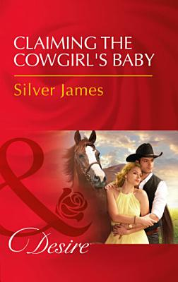 Claiming The Cowgirl s Baby  Mills   Boon Desire   Red Dirt Royalty  Book 6  PDF