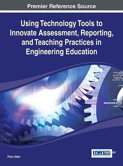 Using Technology Tools to Innovate Assessment  Reporting  and Teaching Practices in Engineering Education PDF