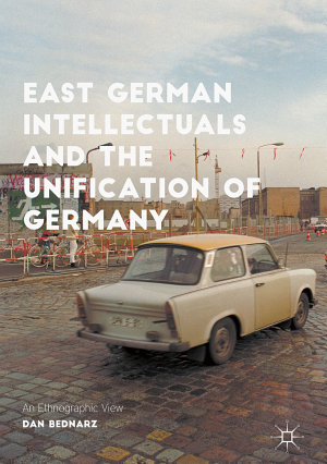 East German Intellectuals and the Unification of Germany PDF