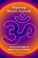 Exploring Mantric Ayurveda  Secrets and Insights of Mantra Yoga and Healing PDF