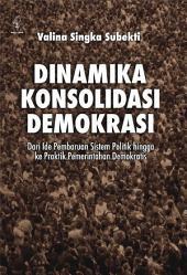 Dinamika Konsolidasi Demokrasi: Dasri Ide Pembaruan Sistem Politik hingga ke Praktik Pemerintah Demokrasi