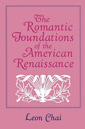 The Romantic Foundations of the American Renaissance PDF