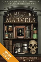 Dr. Mutter's Marvels Deluxe: A True Tale of Intrigue and Innovation at the Dawn of Modern Medicine