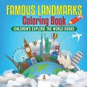 Famous Landmarks Coloring Book Children s Explore the World Books