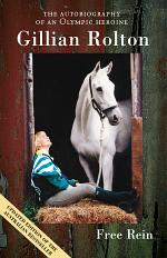 Free Rein The Autobiography of an Olympic Heroine