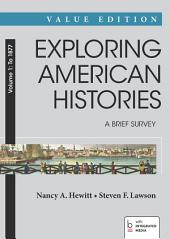 Exploring American Histories: A Brief Survey, Value Edition, Volume 1: To 1877: A Brief Survey: To 1877, Volume 1