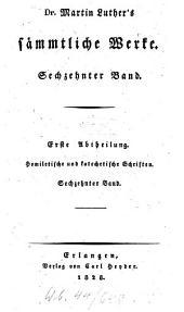 Sämmtliche Werke: ¬Erste ¬Abtheilung, Homiletische und katechetische Schriften. Dr. Martin Luthers vermischte Predigten ; Bd. 1, Band 16