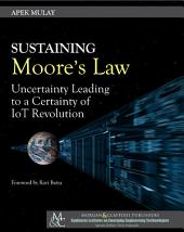 Sustaining Moore's Law: Uncertainty Leading to a Certainty of IoT Revolution