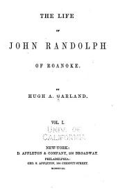 The life of John Randolph of Roanoke: Volume 1