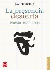 La presencia desierta: Poesía 1982-2004