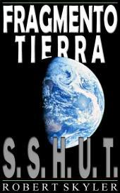 Fragmento Tierra - 001 - S.S.H.U.T. (Spanish Edition)