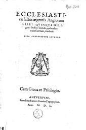 Ecclesiasticæ historiæ gentis Anglorum libri qvinqve diligenti studio à mendis, quibus hactenus scatebant, vindicati