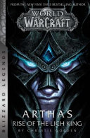 World of Warcraft  Arthas   Rise of the Lich King   Blizzard Legends PDF
