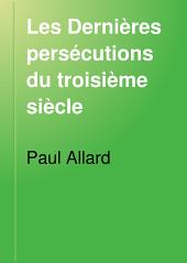Les Dernières persécutions du troisième siècle: Gallus, Valérien, Aurélien