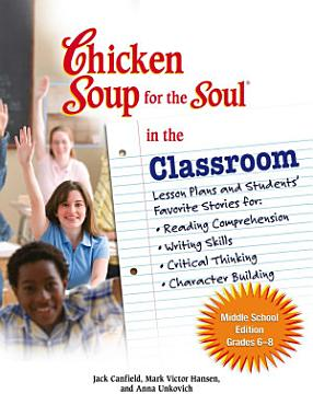 Chicken Soup for the Soul in the Classroom Middle School Edition  Grades 6   8 PDF