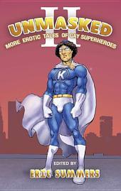 Unmasked II: More Erotic Tales of Gay Superheroes