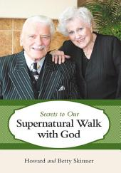 Secrets to Our Supernatural Walk with God