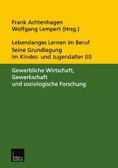 Lebenslanges Lernen im Beruf — seine Grundlegung im Kindes- und Jugendalter: Band 2: Gewerbliche Wirtschaft, Gewerkschaft und soziologische Forschung