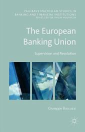 The European Banking Union: Supervision and Resolution