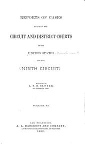 Reports of Cases Decided in the Circuit and District Courts of the United States for the Ninth Circuit: Volume 6