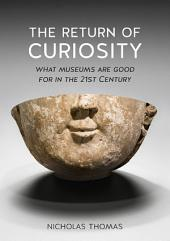 The Return of Curiosity: What Museums are Good For in the 21st Century