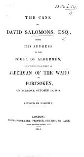 The Case of D. Salomons, Esq., Being His Address to the Court of Aldermen, on Applying for Admission as Alderman of the Ward of Portsoken ... October 15, 1844, Etc