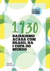 1930 Bairrismo Acaba Com O Brasil Na I Copa Do Mundo