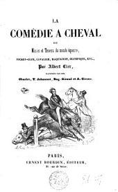 La Comédie à cheval, ou Manies et travers du monde équestre: jockey-club, cavalier, maquignon, olympique, etc