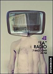 """""""LA"""" Radio - 7 racconti in FM"""