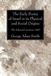 The Early Poetry of Israel in its Physical and Social Origins: The Schweich Lectures 1910