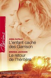 L'enfant caché des Garrison - Le retour de l'héritière (Harlequin Passions)