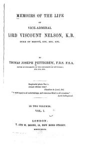 Memoirs of the life of Vice-Admiral Lord Viscount Nelson: Volume 1