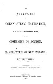 The advantages of ocean steam navigation, foreign and coastwise, to the commerce of Boston, and the manufactures of New England
